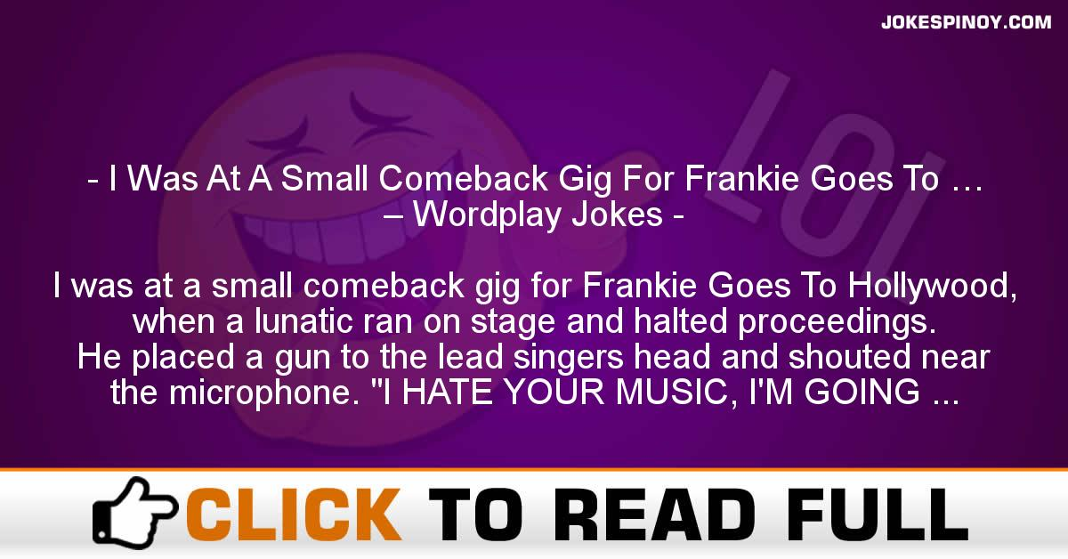I Was At A Small Comeback Gig For Frankie Goes To … – Wordplay Jokes