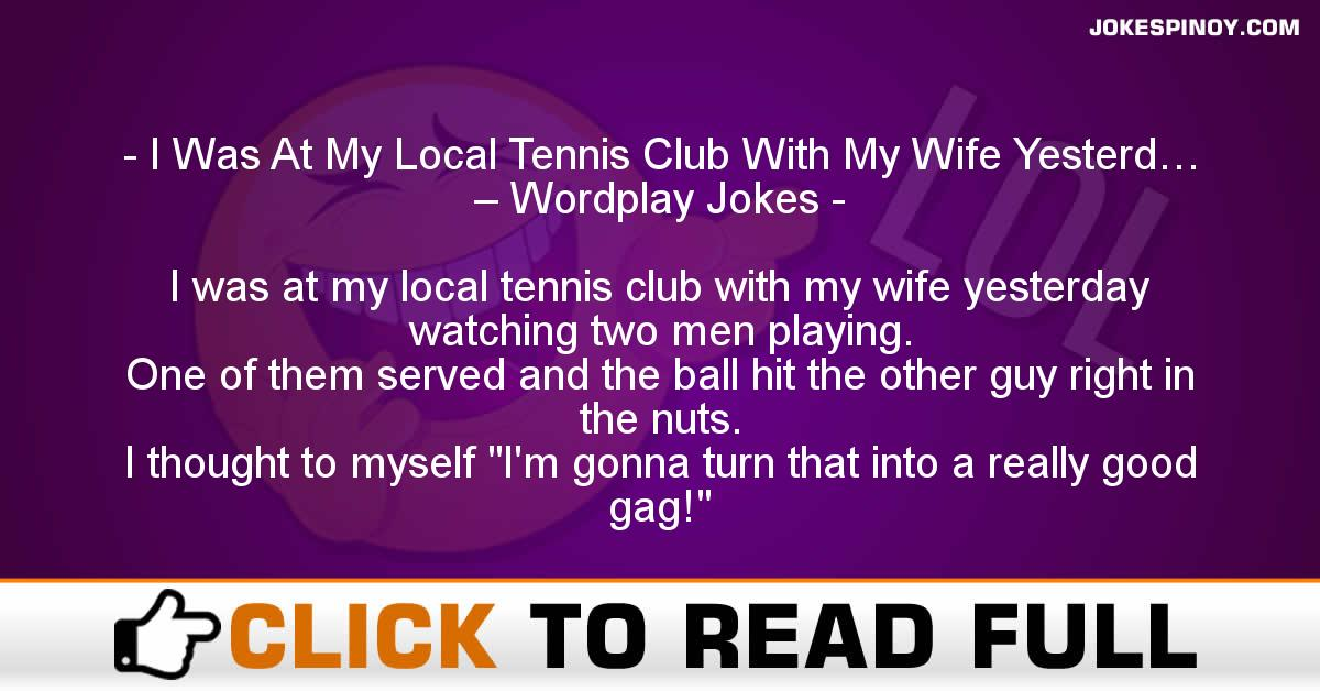 I Was At My Local Tennis Club With My Wife Yesterd… – Wordplay Jokes
