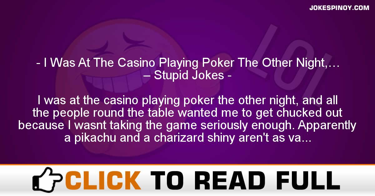 I Was At The Casino Playing Poker The Other Night,… – Stupid Jokes