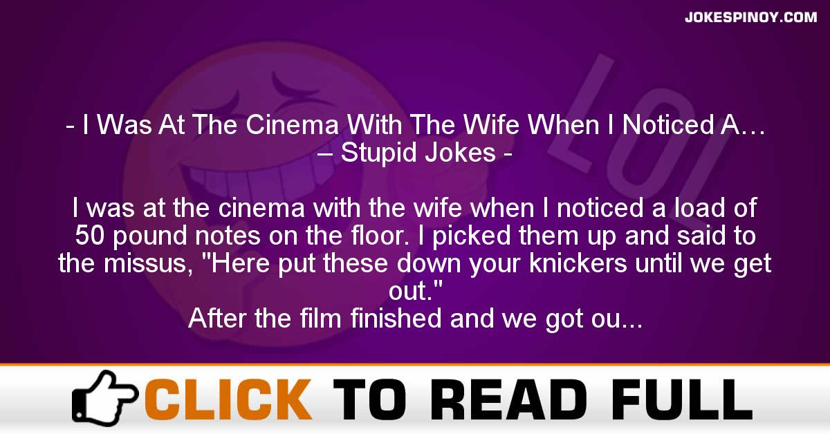 I Was At The Cinema With The Wife When I Noticed A… – Stupid Jokes