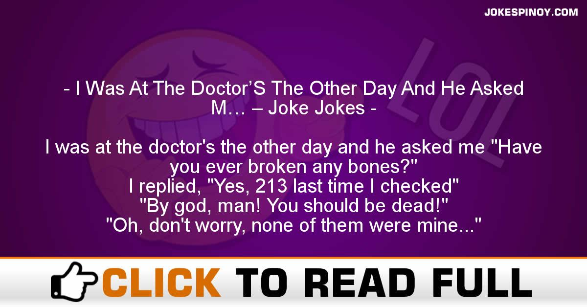 I Was At The Doctor'S The Other Day And He Asked M… – Joke Jokes