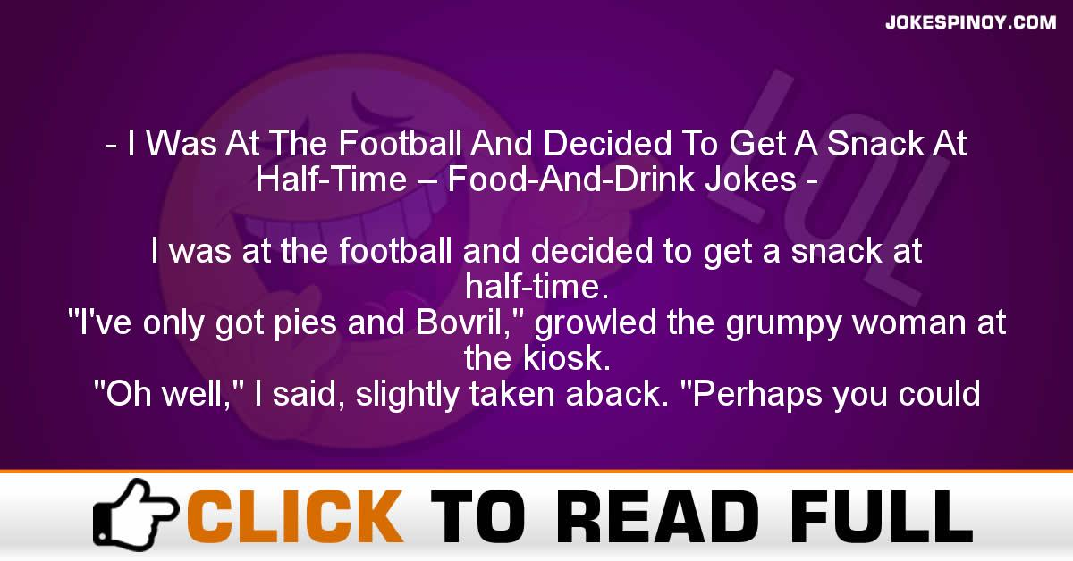 I Was At The Football And Decided To Get A Snack At Half-Time – Food-And-Drink Jokes