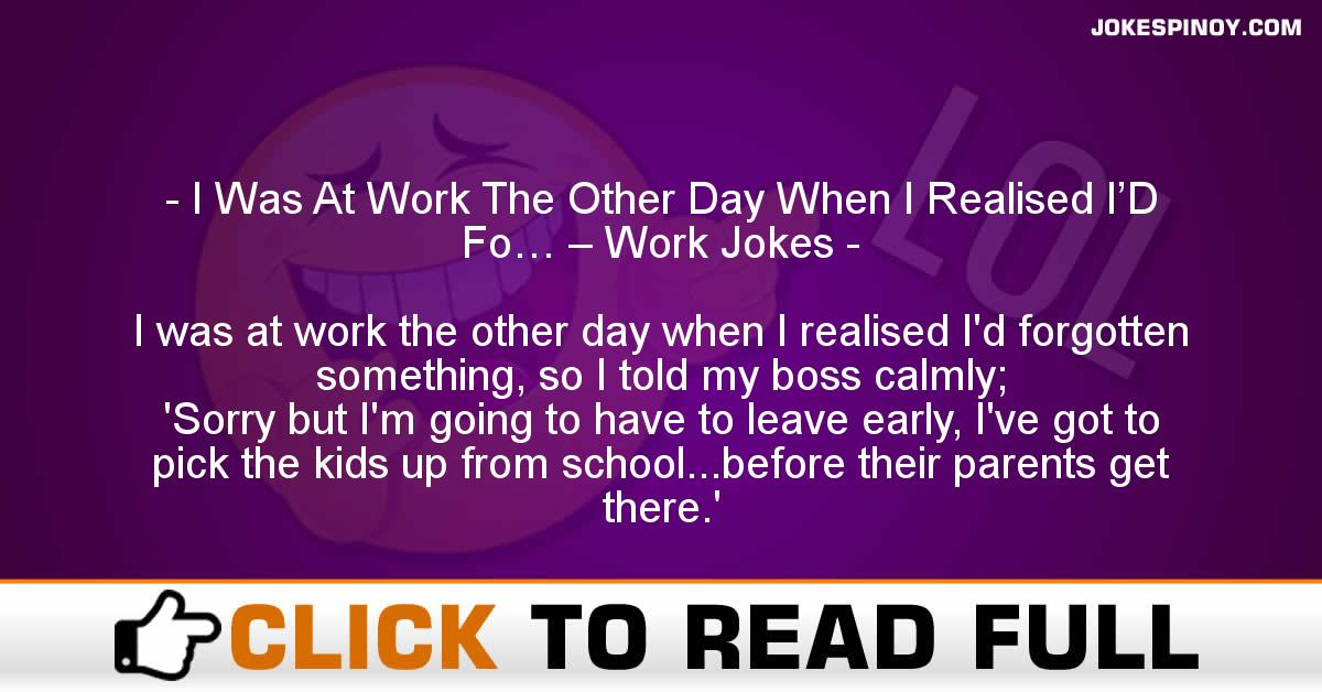I Was At Work The Other Day When I Realised I'D Fo… – Work Jokes