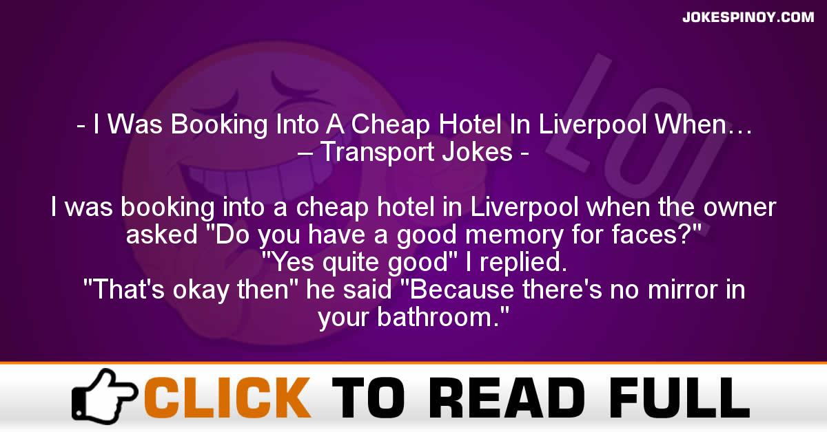 I Was Booking Into A Cheap Hotel In Liverpool When… – Transport Jokes
