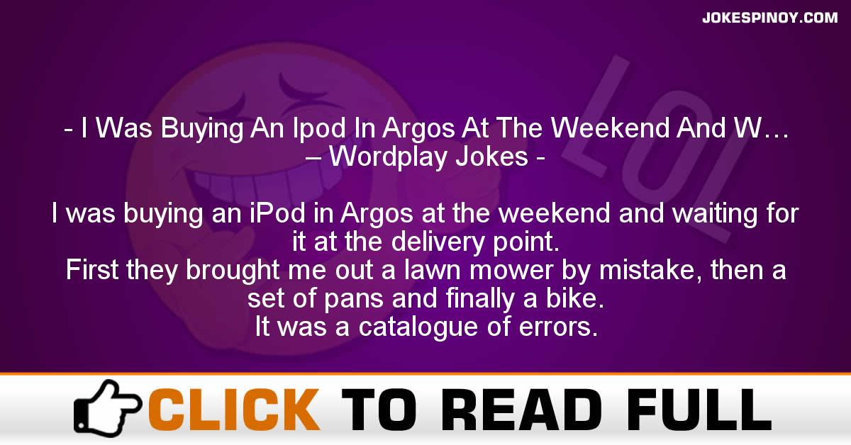 I Was Buying An Ipod In Argos At The Weekend And W… – Wordplay Jokes