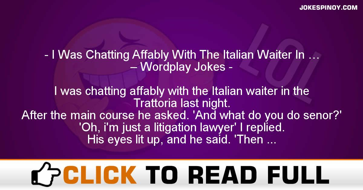 I Was Chatting Affably With The Italian Waiter In … – Wordplay Jokes