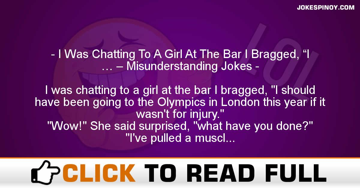 "I Was Chatting To A Girl At The Bar I Bragged, ""I … – Misunderstanding Jokes"