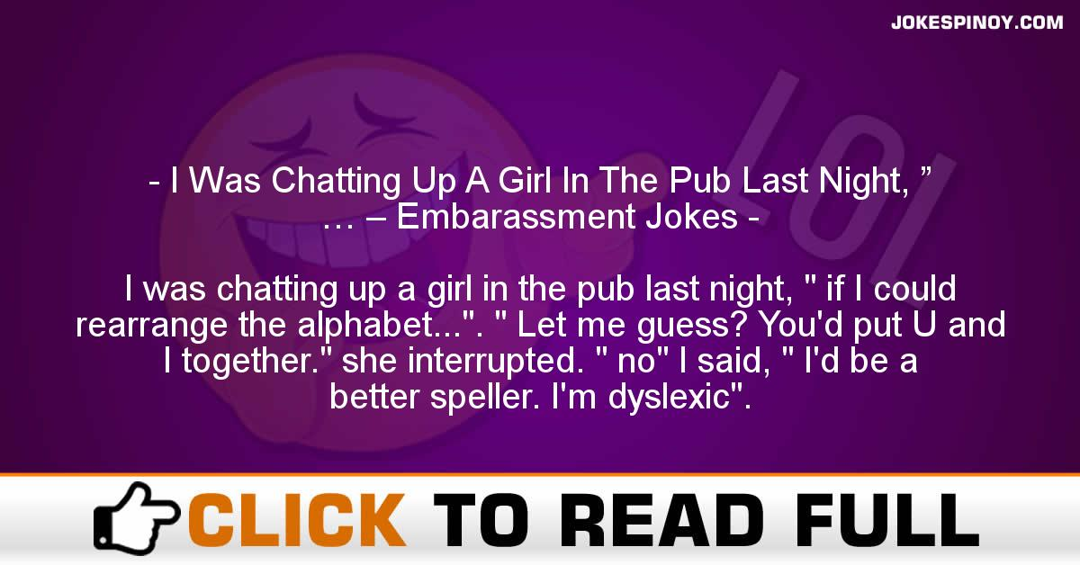"I Was Chatting Up A Girl In The Pub Last Night, "" … – Embarassment Jokes"