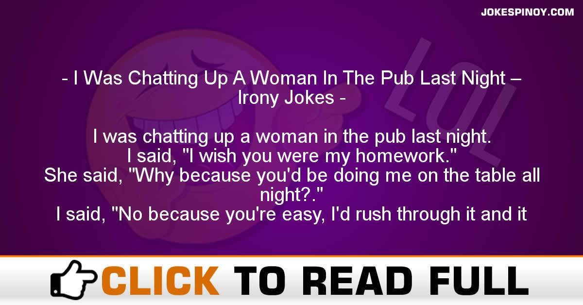 I Was Chatting Up A Woman In The Pub Last Night – Irony Jokes