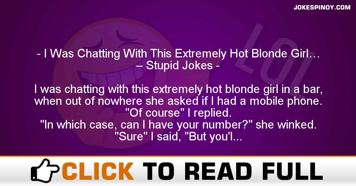 I Was Chatting With This Extremely Hot Blonde Girl… – Stupid Jokes