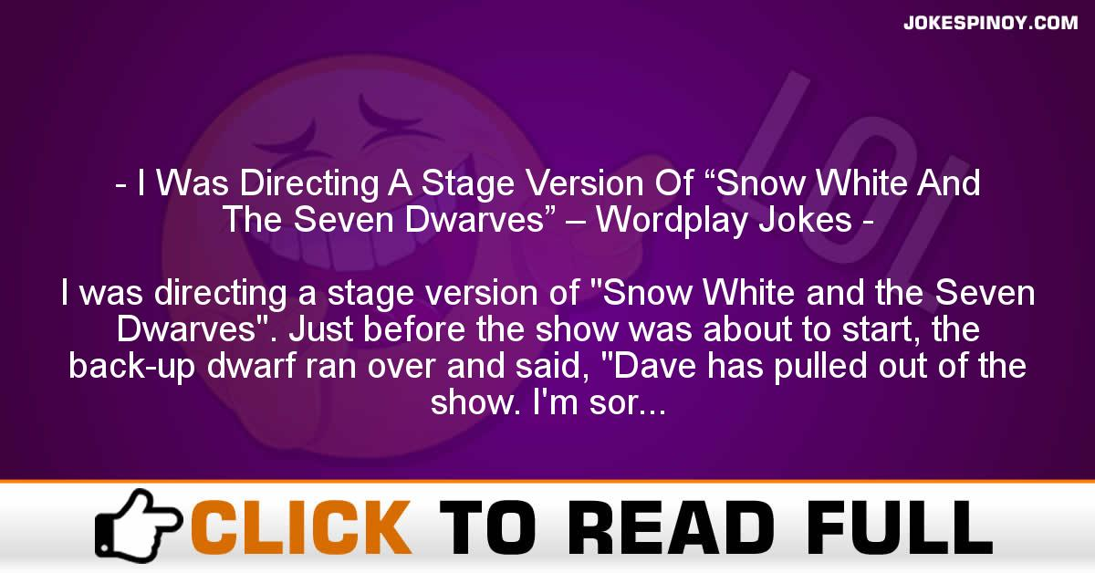 "I Was Directing A Stage Version Of ""Snow White And The Seven Dwarves"" – Wordplay Jokes"