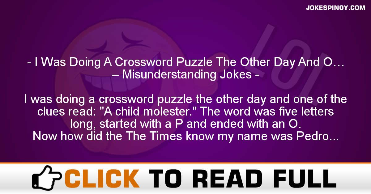 I Was Doing A Crossword Puzzle The Other Day And O… – Misunderstanding Jokes