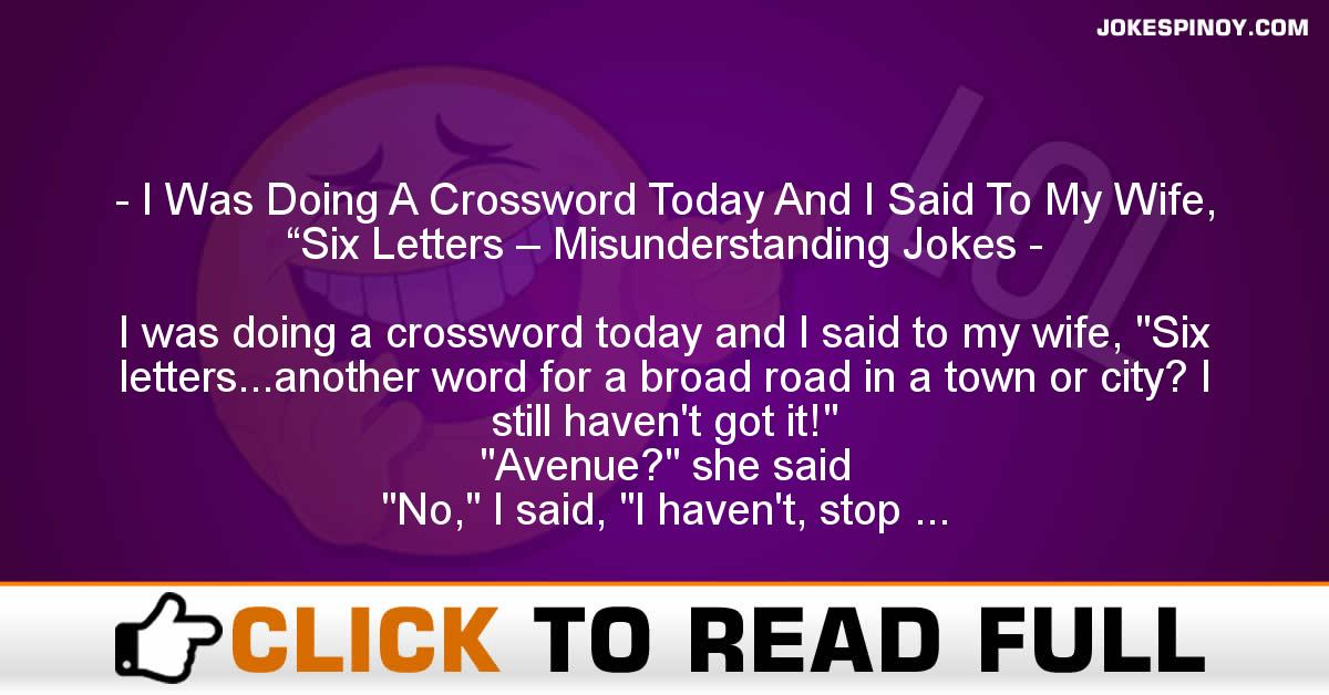 """I Was Doing A Crossword Today And I Said To My Wife, """"Six Letters – Misunderstanding Jokes"""