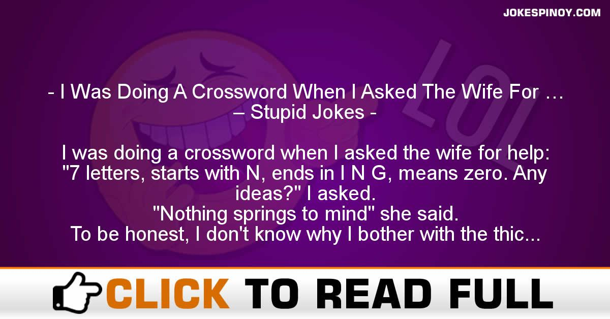 I Was Doing A Crossword When I Asked The Wife For … – Stupid Jokes