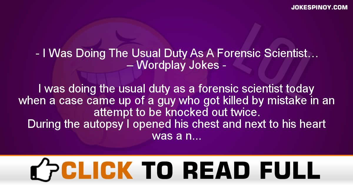 I Was Doing The Usual Duty As A Forensic Scientist… – Wordplay Jokes