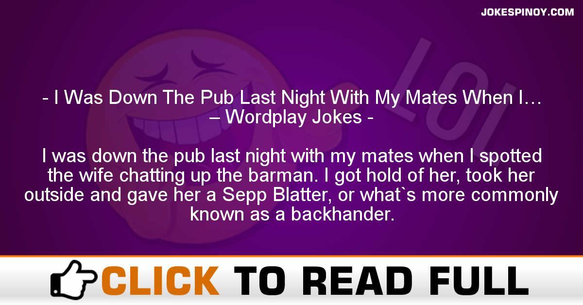 I Was Down The Pub Last Night With My Mates When I… – Wordplay Jokes