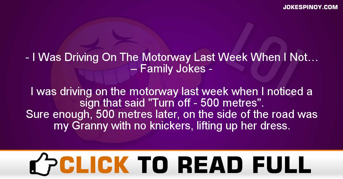 I Was Driving On The Motorway Last Week When I Not… – Family Jokes