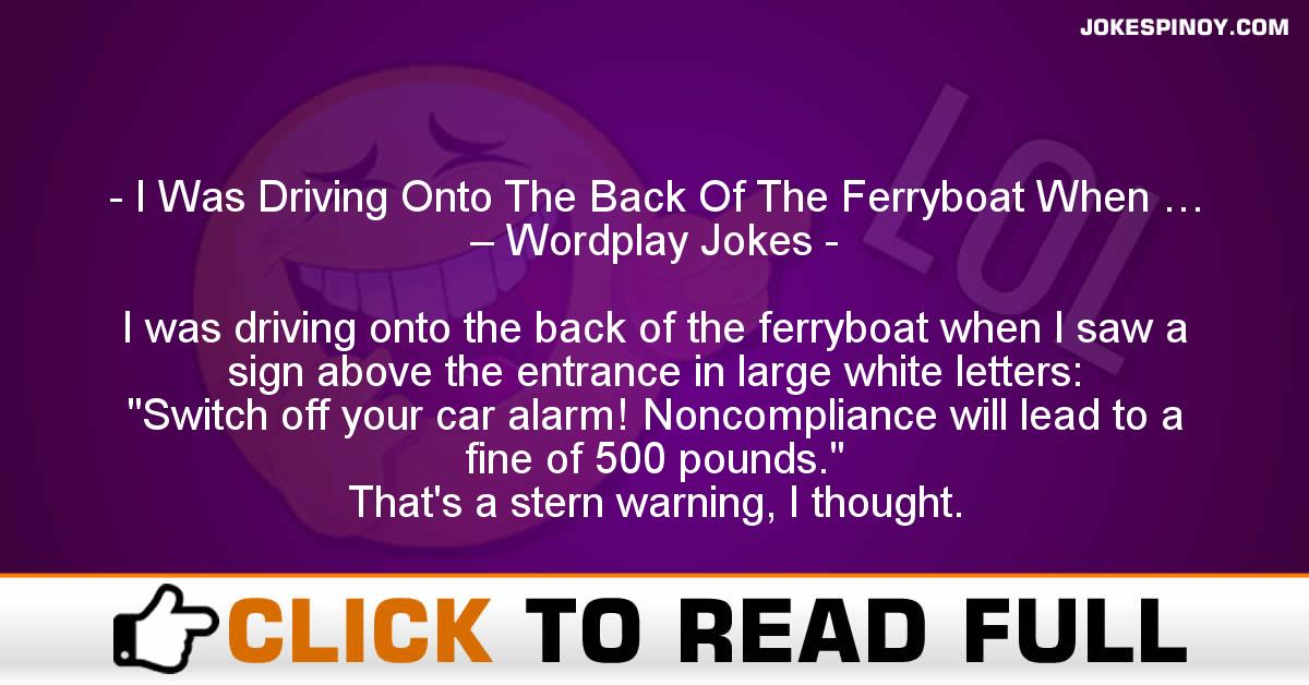 I Was Driving Onto The Back Of The Ferryboat When … – Wordplay Jokes