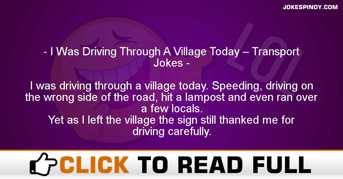 I Was Driving Through A Village Today – Transport Jokes