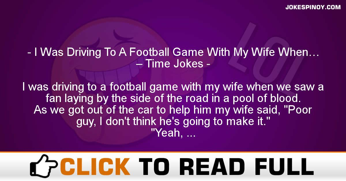 I Was Driving To A Football Game With My Wife When… – Time Jokes