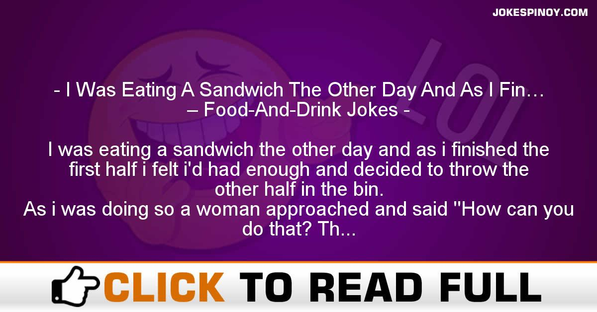 I Was Eating A Sandwich The Other Day And As I Fin… – Food-And-Drink Jokes