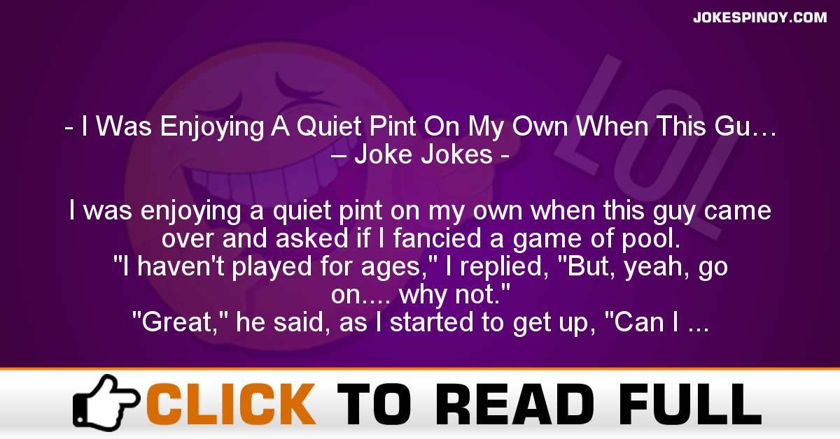 I Was Enjoying A Quiet Pint On My Own When This Gu… – Joke Jokes