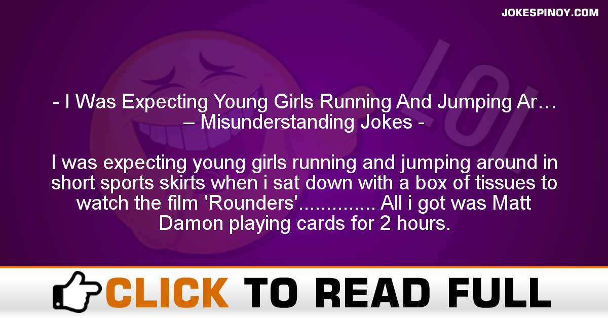 I Was Expecting Young Girls Running And Jumping Ar… – Misunderstanding Jokes