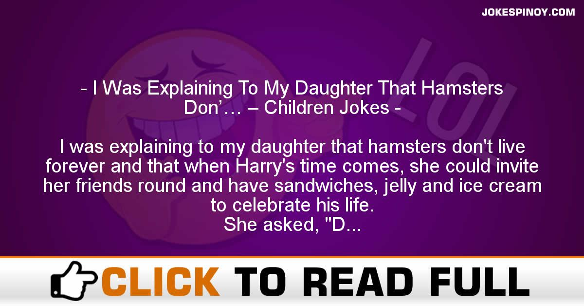 I Was Explaining To My Daughter That Hamsters Don'… – Children Jokes