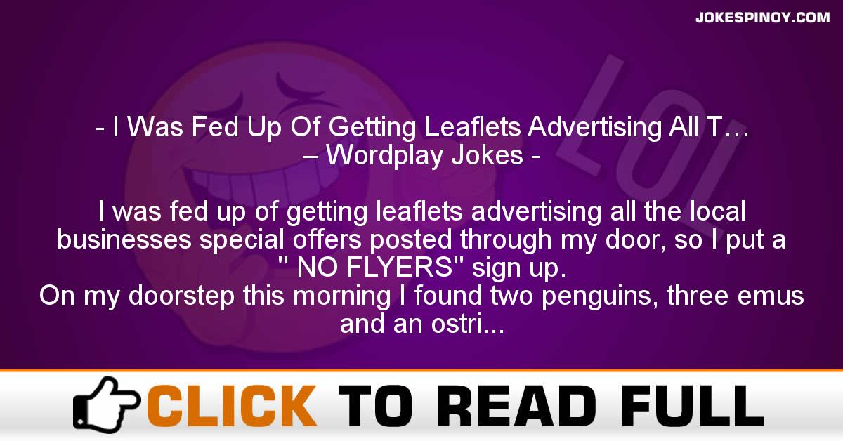 I Was Fed Up Of Getting Leaflets Advertising All T… – Wordplay Jokes