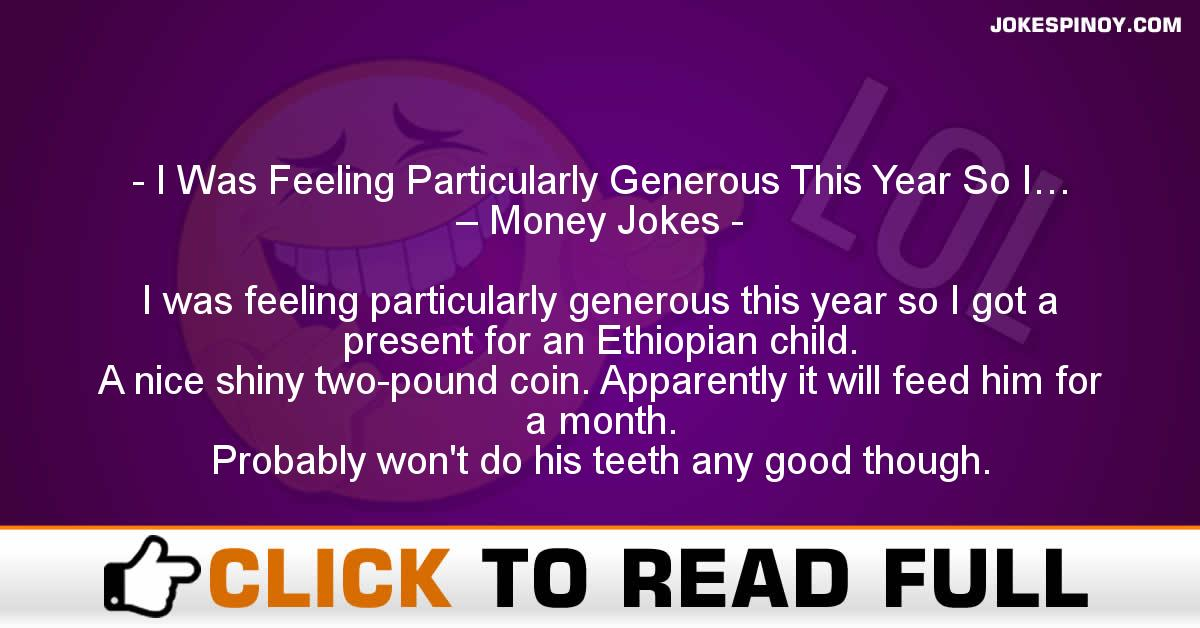 I Was Feeling Particularly Generous This Year So I… – Money Jokes