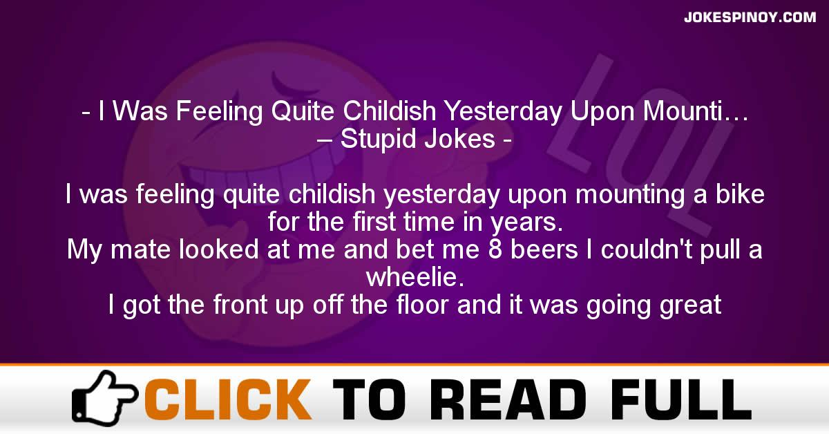 I Was Feeling Quite Childish Yesterday Upon Mounti… – Stupid Jokes