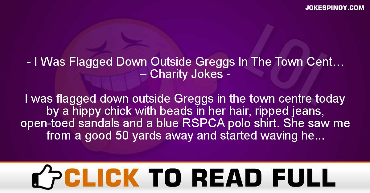 I Was Flagged Down Outside Greggs In The Town Cent… – Charity Jokes