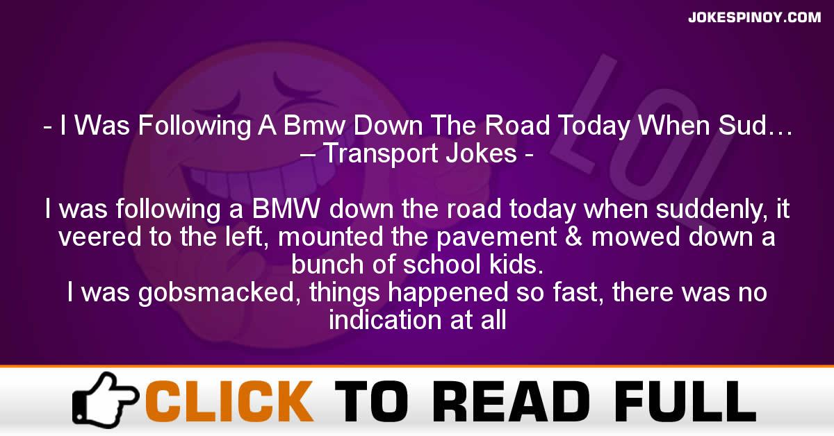 I Was Following A Bmw Down The Road Today When Sud… – Transport Jokes
