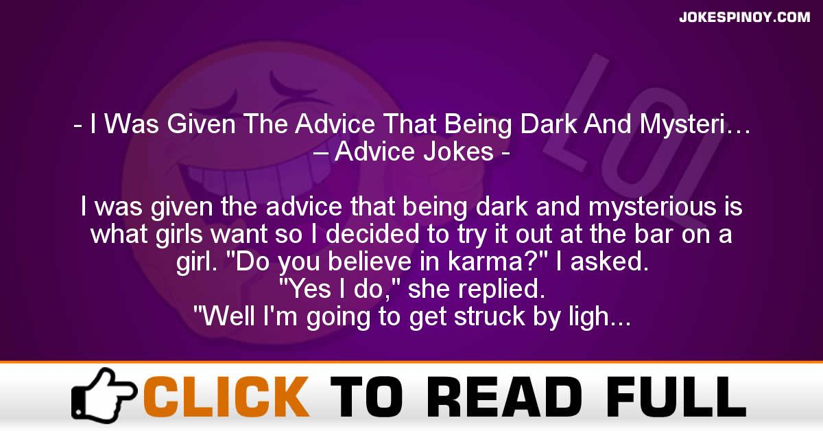 I Was Given The Advice That Being Dark And Mysteri… – Advice Jokes