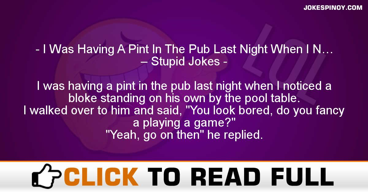 I Was Having A Pint In The Pub Last Night When I N… – Stupid Jokes