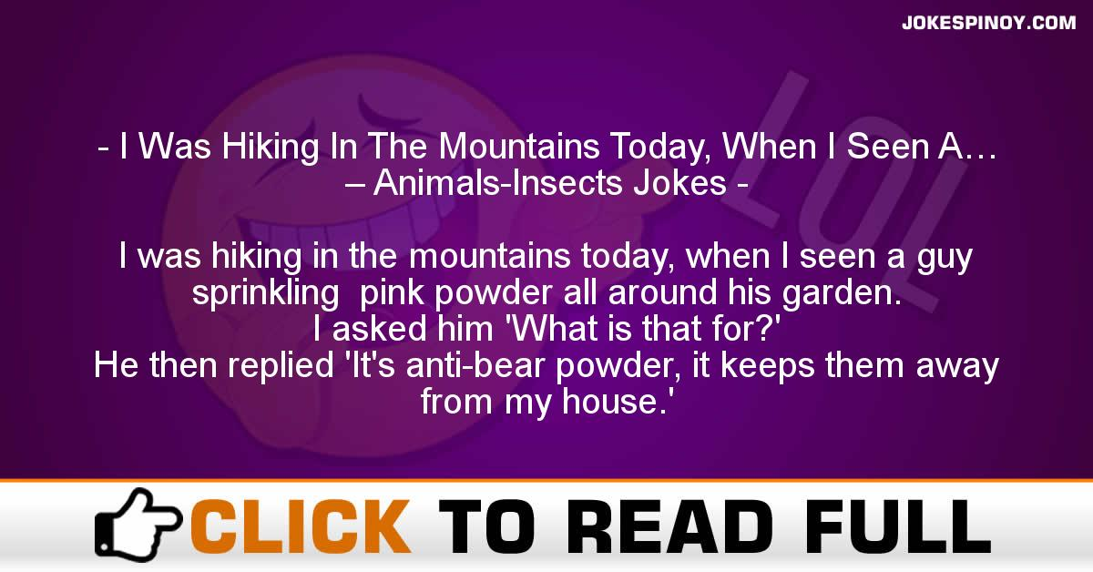 I Was Hiking In The Mountains Today, When I Seen A… – Animals-Insects Jokes