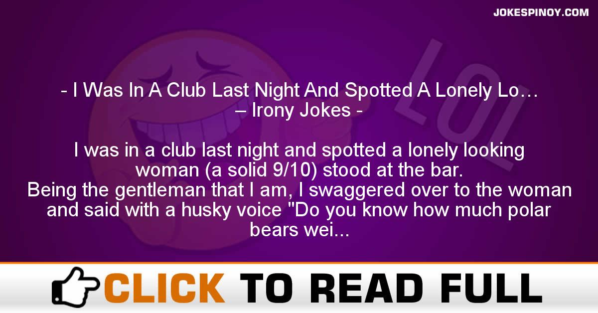 I Was In A Club Last Night And Spotted A Lonely Lo… – Irony Jokes
