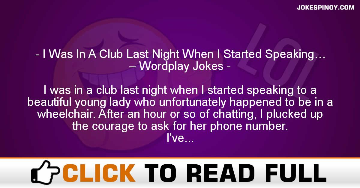 I Was In A Club Last Night When I Started Speaking… – Wordplay Jokes