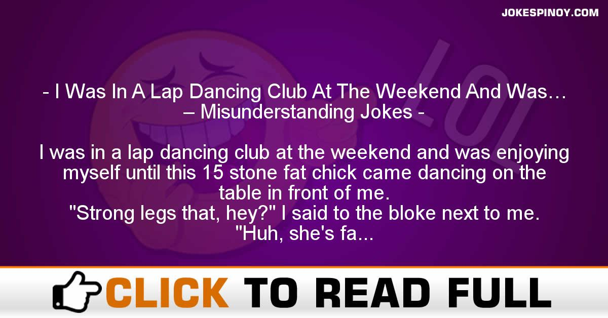 I Was In A Lap Dancing Club At The Weekend And Was… – Misunderstanding Jokes