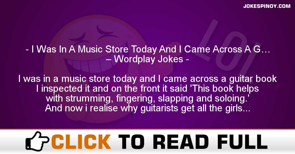 I Was In A Music Store Today And I Came Across A G… – Wordplay Jokes
