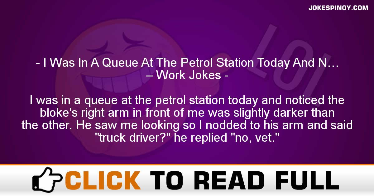 I Was In A Queue At The Petrol Station Today And N… – Work Jokes