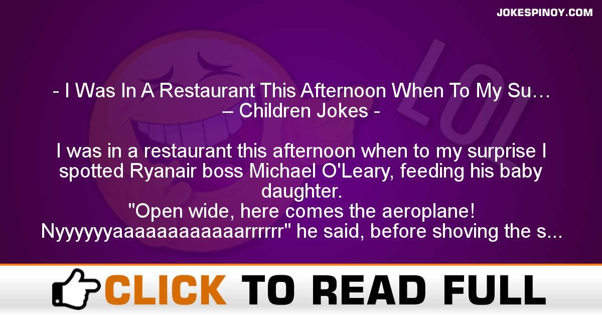 I Was In A Restaurant This Afternoon When To My Su… – Children Jokes