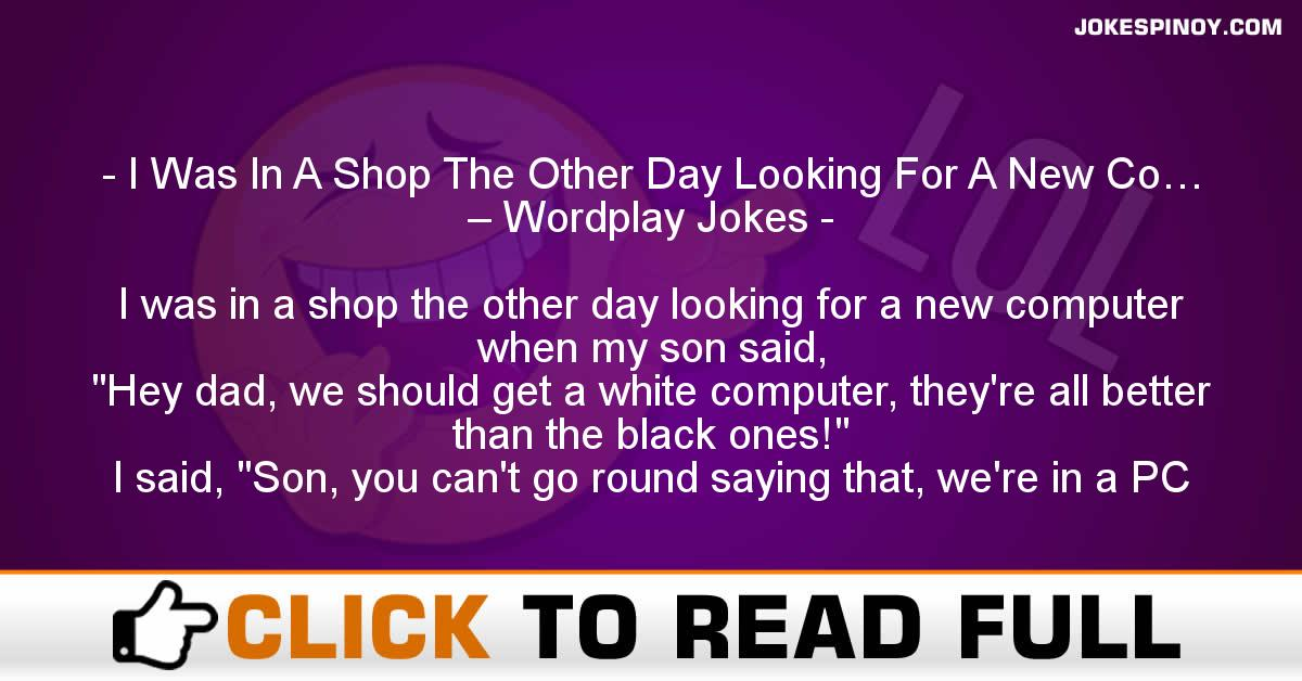I Was In A Shop The Other Day Looking For A New Co… – Wordplay Jokes