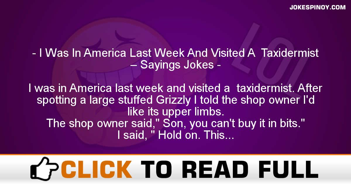 I Was In America Last Week And Visited A  Taxidermist – Sayings Jokes