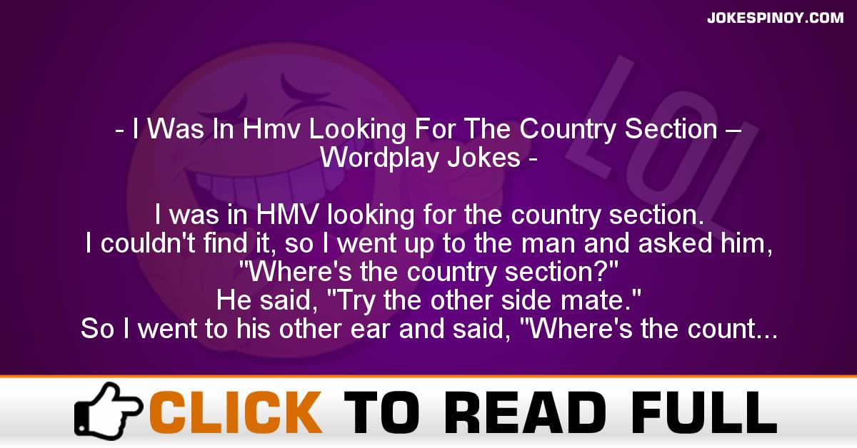 I Was In Hmv Looking For The Country Section – Wordplay Jokes