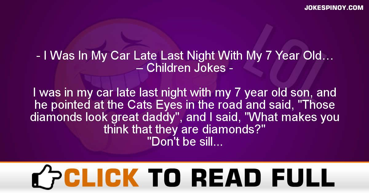 I Was In My Car Late Last Night With My 7 Year Old… – Children Jokes