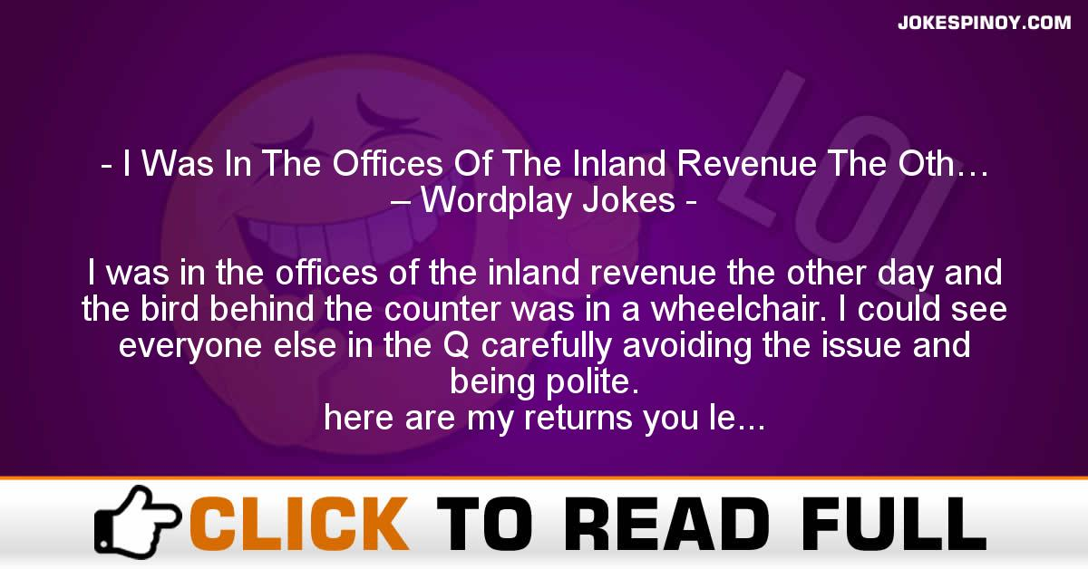 I Was In The Offices Of The Inland Revenue The Oth… – Wordplay Jokes