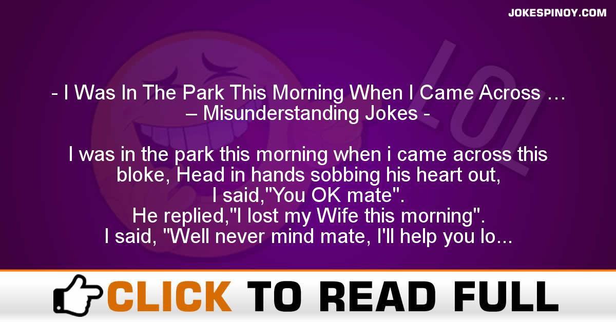 I Was In The Park This Morning When I Came Across … – Misunderstanding Jokes