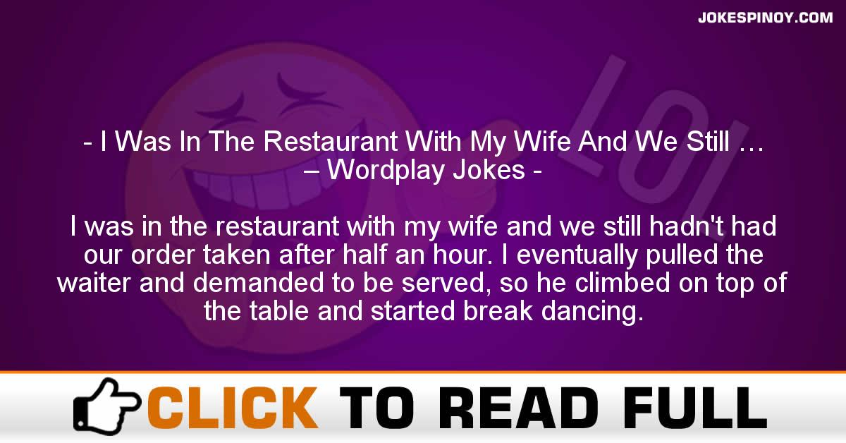 I Was In The Restaurant With My Wife And We Still … – Wordplay Jokes