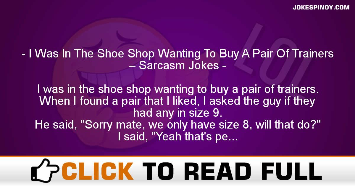 I Was In The Shoe Shop Wanting To Buy A Pair Of Trainers – Sarcasm Jokes